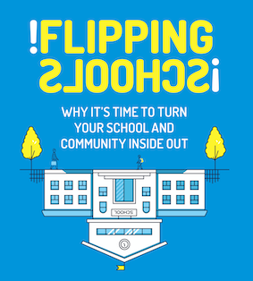 Flipping Schools!  Why it's time to turn your schools and community inside out